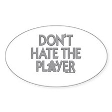 Don't Hate the Player Decal