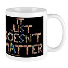 It Just Doesnt Matter! Black Mugs