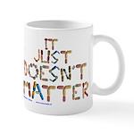 It Just Doesnt Matter! White Mugs