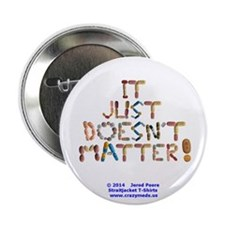 """It Just Doesnt Matter! White 2.25"""" Button"""