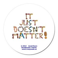 It Just Doesnt Matter! White Round Car Magnet