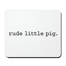 rude little pig. Mousepad