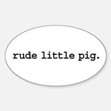 rude little pig. Oval Decal