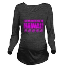 I'd Rather Be In Hawaii Long Sleeve Maternity T-Sh