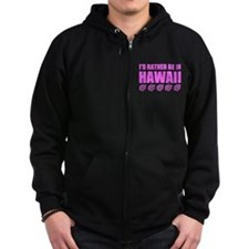 I'd Rather Be In Hawaii Zip Hoodie