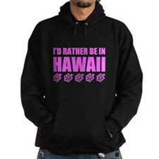 I'd Rather Be In Hawaii Hoodie