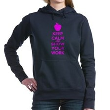 Keep Calm and Show Your Work Women's Hooded Sweats