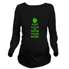 Keep Calm and Show Your Work Long Sleeve Maternity
