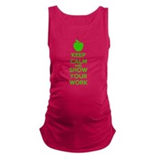 Keep Calm and Show Your Work Maternity Tank Top