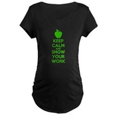 Keep Calm and Show Your Work Maternity T-Shirt