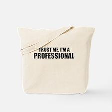 Trust Me, I'm A Professional Tote Bag