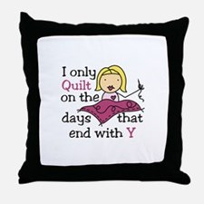 I Only Quilt Throw Pillow