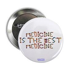 """Medicine Is The Best Medicine Button 2.25"""" Button"""