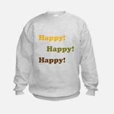 Happy! Happy! Happy! Sweatshirt