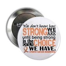 "Uterine Cancer How Strong We Are 2.25"" Button"
