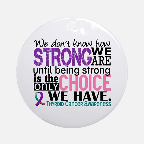 Thyroid Cancer How Strong We Are Ornament (Round)