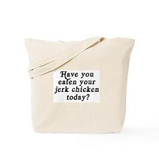 jerk chicken today Tote Bag