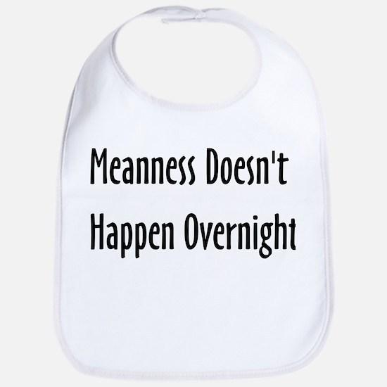 Meanness Doesn't Happen Overnight Bib