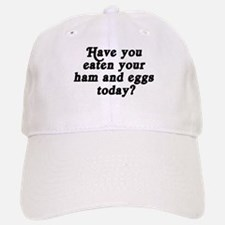 ham and eggs today Baseball Baseball Cap