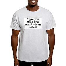 ham & cheese today T-Shirt