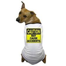 May Cause Accidents Dog T-Shirt