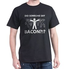 Did Someone Say Bacon White T-Shirt
