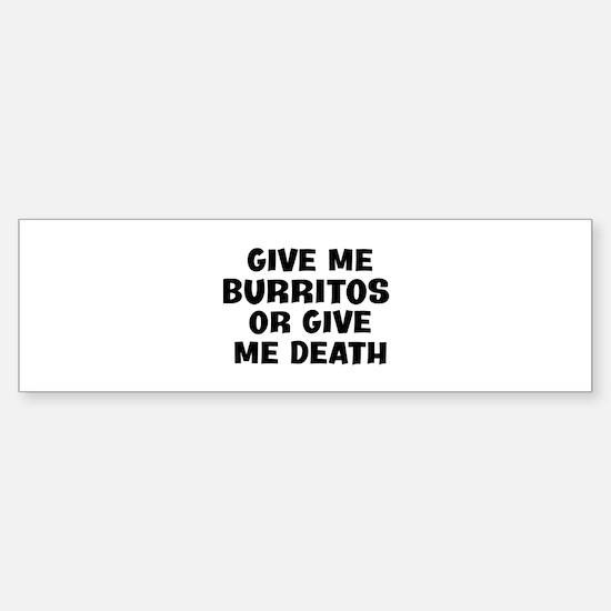 Give me Burritos Bumper Bumper Bumper Sticker