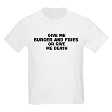 Give me Burger And Fries T-Shirt