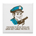 Kick your ass and get away with it Tile Coaster