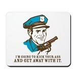 Kick your ass and get away with it Mousepad