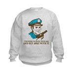 Kick your ass and get away with it Kids Sweatshirt