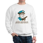 Kick your ass and get away with it Sweatshirt