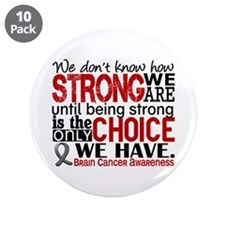 """Brain Cancer How Strong We A 3.5"""" Button (10 pack)"""