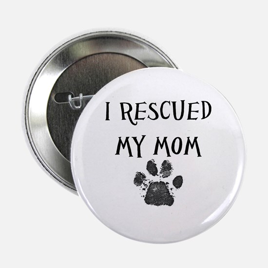 """I Rescued My Mom (Dog Rescue) 2.25"""" Button"""