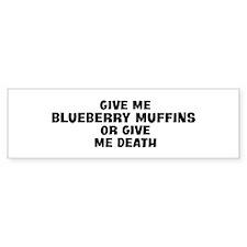 Give me Blueberry Muffins Bumper Bumper Sticker