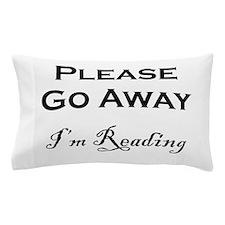 Please Go Away Im Reading Pillow Case