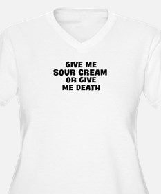 Give me Sour Cream T-Shirt