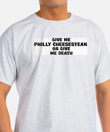 Give me Philly Cheesesteak T-Shirt