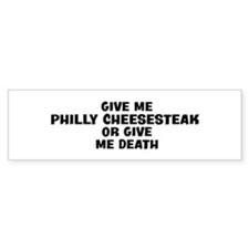 Give me Philly Cheesesteak Bumper Bumper Sticker