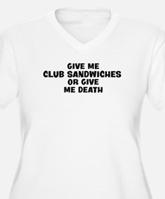 Give me Club Sandwiches T-Shirt