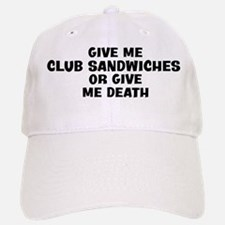 Give me Club Sandwiches Baseball Baseball Cap