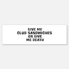 Give me Club Sandwiches Bumper Bumper Bumper Sticker