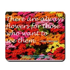 There are always flowers ... Mousepad
