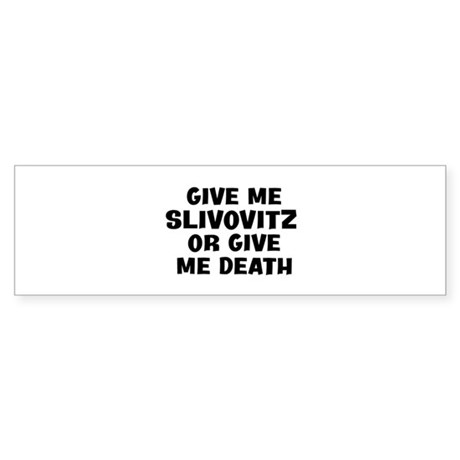 Give me Slivovitz Bumper Sticker