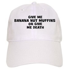 Give me Banana Nut Muffins Baseball Cap