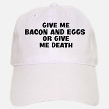 Give me Bacon And Eggs Baseball Baseball Cap