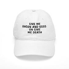 Give me Bacon And Eggs Baseball Cap