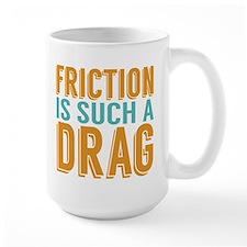 Friction is a Drag Mug