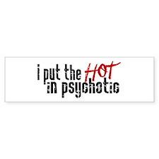 Hot in Psychotic Bumper Bumper Sticker