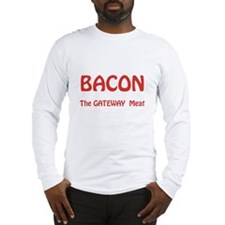 Bacon, the Gateway Meat Long Sleeve T-Shirt